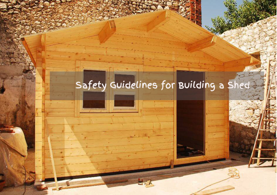 Safety Guidelines for Building a Shed-nwe
